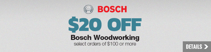 $20 off Select Bosch Woodworking orders over $100