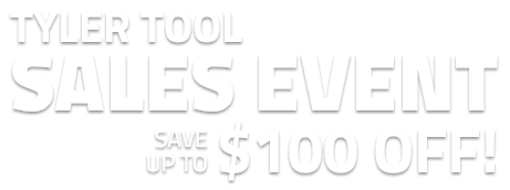 Tyler Tool Sales Event - Save up to $100 off!